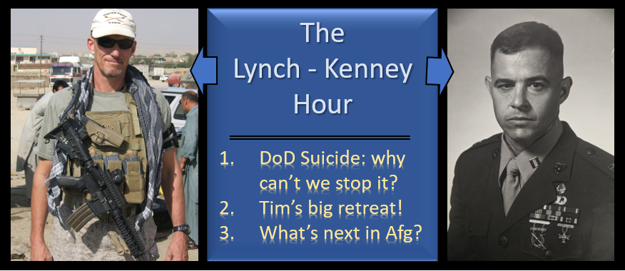 LYNCH & KENNEY:  (1) DoD suicide – why can't they fix it?  (2) Tim's retreat experience  (3) How does Afghanistan play out now?