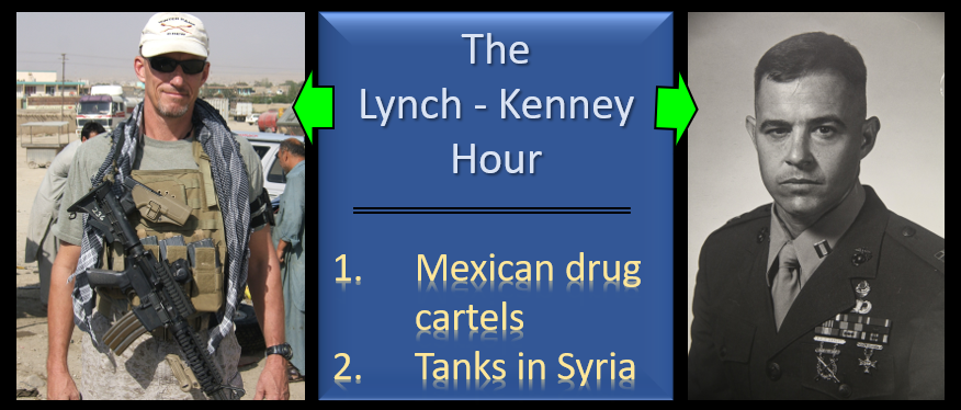 LYNCH & KENNEY:  (1) what's next in Mexico?   (2) The net of the net is that we now have more troops and tanks in Syria?  (FIXED AUDIO)